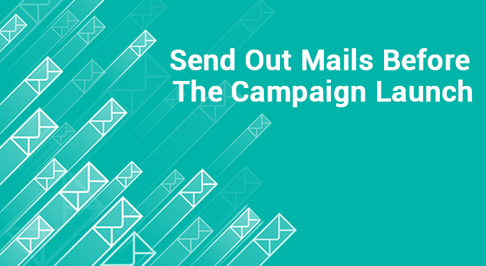 Send Out Mails Before The Campaign Launch