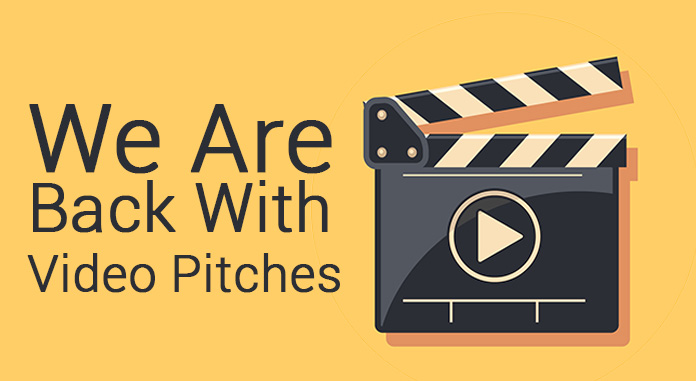 We Are Back With Video Pitches